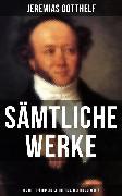 Cover-Bild zu Gesammelte Werke: Romane, Erzählungen, Kalendergeschichten & Memoiren (eBook) von Gotthelf, Jeremias