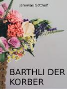 Cover-Bild zu Barthli der Korber (eBook) von Gotthelf, Jeremias