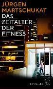 Cover-Bild zu Das Zeitalter der Fitness von Martschukat, Prof. Dr. Jürgen