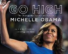 Cover-Bild zu Go High: The Unstoppable Presence and Poise of Michelle Obama: The Unstoppable Presence and Poise of Michelle Obama von Sweeney, M.