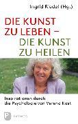 Cover-Bild zu Riedel, Ingrid (Hrsg.): Die Kunst zu leben - die Kunst zu heilen
