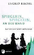 Cover-Bild zu Riedel, Ingrid: Spieglein, Spieglein an der Wand (eBook)