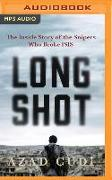 Cover-Bild zu Long Shot: The Inside Story of the Snipers Who Broke Isis von Cudi, Azad