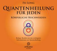 Cover-Bild zu Quantenheilung für jeden - Körperliche Beschwerden (1 CD) von Long, Fei