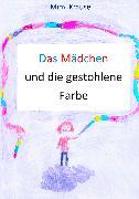 Cover-Bild zu Krause, Mimi: Das Mädchen und die gestohlene Farbe (eBook)