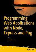Cover-Bild zu Krause, Jörg: Programming Web Applications with Node, Express and Pug (eBook)