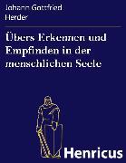 Cover-Bild zu Übers Erkennen und Empfinden in der menschlichen Seele (eBook) von Herder, Johann Gottfried
