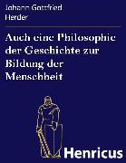Cover-Bild zu Auch eine Philosophie der Geschichte zur Bildung der Menschheit (eBook) von Herder, Johann Gottfried