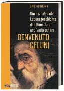Cover-Bild zu Die exzentrische Lebensgeschichte des Künstlers und Verbrechers Benvenuto Cellini von Neumahr, Uwe