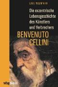 Cover-Bild zu Die exzentrische Lebensgeschichte des Künstlers und Verbrechers Benvenuto Cellini (eBook) von Neumahr, Uwe