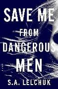 Cover-Bild zu SAVE ME FROM DANGEROUS MEN von Lelchuk, S. A.