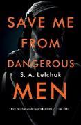 Cover-Bild zu Save Me from Dangerous Men (eBook) von Lelchuk, S. A.