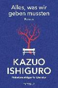 Cover-Bild zu Alles, was wir geben mussten von Ishiguro, Kazuo