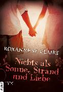 Cover-Bild zu St. Claire, Roxanne: Nichts als Sonne, Strand und Liebe (eBook)
