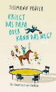 Cover-Bild zu Prüfer, Tillmann: Kriegt das Papa, oder kann das weg?