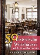 Cover-Bild zu 50 historische Wirtshäuser Schwäbische Alb und Mittleres Neckartal von Gürtler, Franziska