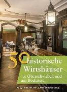 Cover-Bild zu 50 historische Wirtshäuser in Oberschwaben und am Bodensee von Gürtler, Franziska