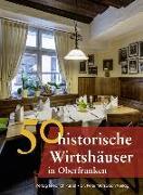 Cover-Bild zu 50 historische Wirtshäuser in Oberfranken von Faber, Annette