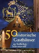 Cover-Bild zu 50 historische Gasthäuser im Südlichen Schwarzwald von Gürtler, Franziska