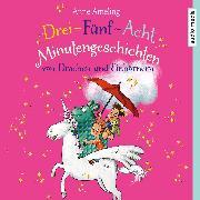 Cover-Bild zu Ameling, Anne: Drei-Fünf-Acht-Minutengeschichten von Drachen und Einhörnern (Audio Download)