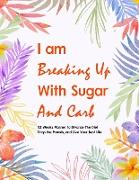 Cover-Bild zu I Am Breaking Up With Sugar and Carbs: 52 Week Planner To Help You Drop the Pounds, Divorce the Diets, and Live Your Best Life - Food & Fitness Planne von Press, Cobis Cute