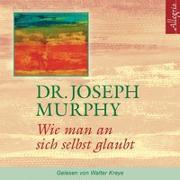 Cover-Bild zu Wie man an sich selbst glaubt von Murphy, Dr. Joseph