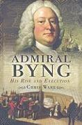 Cover-Bild zu Admiral Byng: His Rise and Execution von Ware, Chris