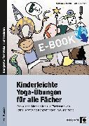 Cover-Bild zu Kinderleichte Yoga-Übungen für alle Fächer (eBook) von Bonnkirch, Michaela
