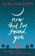 Cover-Bild zu Geraghty, Ciara: Now That I've Found You