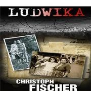 Cover-Bild zu Ludwika (eBook) von Fischer, Christoph