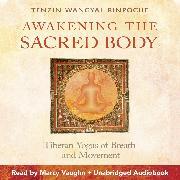Cover-Bild zu Awakening the Sacred Body (Audio Download) von Rinpoche, Tenzin Wangyal