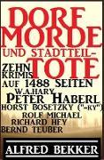 Cover-Bild zu Dorf-Morde und Stadtteiltote: Zehn Krimis auf 1488 Seiten (Alfred Bekker Thriller Sammlung, #10) (eBook) von Bekker, Alfred
