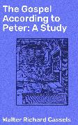 Cover-Bild zu The Gospel According to Peter: A Study (eBook) von Cassels, Walter Richard