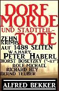 Cover-Bild zu Dorf-Morde und Stadtteil-Tote: Zehn Krimis auf 1488 Seiten (eBook) von Bekker, Alfred