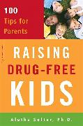 Cover-Bild zu Raising Drug-Free Kids: 100 Tips for Parents von Solter, Aletha