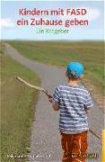 Cover-Bild zu Kindern mit FASD ein Zuhause geben von Feldmann, Reinhold