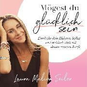 Cover-Bild zu Seiler, Laura Malina: Mögest du glücklich sein. Entdecke dein Höheres Selbst und verbinde dich mit deiner inneren Kraft (Audio Download)