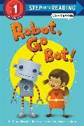 Cover-Bild zu Robot, Go Bot! (Step into Reading Comic Reader) von Rau, Dana M.