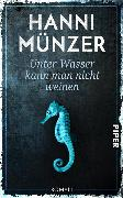 Cover-Bild zu Münzer, Hanni: Unter Wasser kann man nicht weinen (eBook)