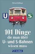 Cover-Bild zu 101 Dinge, die man über U- und S-Bahnen wissen muss von Dörflinger, Michael