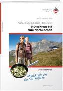 Cover-Bild zu Hüttenrezepte zum Nachkochen - Zentralschweiz von Schulthess Zettel, Monica