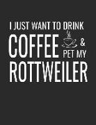 Cover-Bild zu I Just Want to Drink Coffee and Pet My Rottweiler: College Ruled Dog Lined Notebook a Composition Journal Planner, Blank Diary von Dog Press, Creative Sh