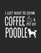 Cover-Bild zu I Just Want to Drink Coffee and Pet My Poodle: College Ruled Dog Lined Notebook a Composition Journal Planner, Blank Diary von Dog Press, Creative Sh