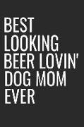 Cover-Bild zu Best Looking Beer Lovin' Dog Mom Ever: Funny Small Lined Dog Mother Notebook a Composition Journal Planner, Blank Diary (6 X 9) von Dog Press, Creative Sh