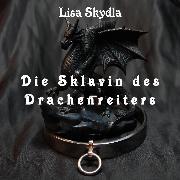 Cover-Bild zu Die Sklavin des Drachenreiters (Audio Download) von Skydla, Lisa
