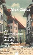 Cover-Bild zu Capus, Alex: Als Gottfried Keller im Nebel den Weg nach Hause nicht mehr fand