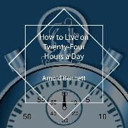 Cover-Bild zu Bennett, Arnold: How to Live on Twenty-Four Hours a Day (Audio Download)