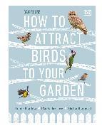 Cover-Bild zu How to Attract Birds to Your Garden von Rouse, Dan