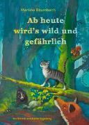 Cover-Bild zu Baumbach, Martina: Ab heute wird's wild und gefährlich