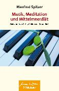 Cover-Bild zu Spitzer, Manfred: Musik, Meditation und Mittelmeerdiät (eBook)